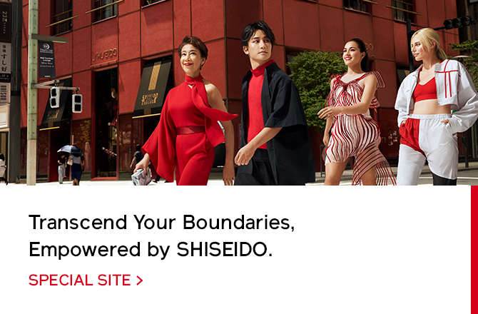 Transcend Your Boundaries, Empowered by SHISEIDO. SPECIAL SITE